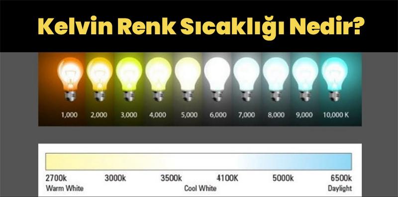 Kelvin renk sıcaklığı nedir
